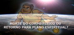 NA  PIOR  DAS  PERDAS: MORTE DO CORPO FÍSICO OU RETORNO PARA PLANO ESPIRI...