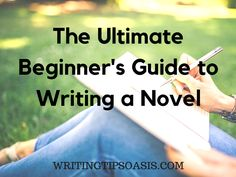 The Ultimate Beginner's Guide to Writing a Novel is a comprehensive, detailed step-by-step resource to help you write your first novel successfully.