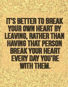 Aint that the truth........the hardest thing is to turn around and walk away, pretending you dont love em.....):