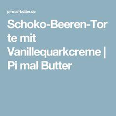 Schoko-Beeren-Torte mit Vanillequarkcreme | Pi mal Butter