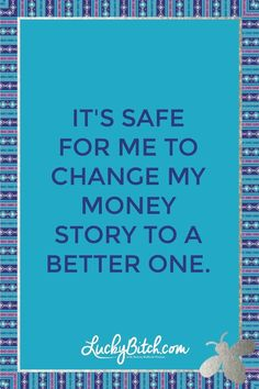 It's safe for me to change my money story to a better one. Read it to yourself and see what comes up for you. You can also pick a card message for you over at www.LuckyBitch.com/card