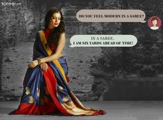 Saree is a wonder garment. There is no stopping the marvelous saree. Don't even make the mistake of assuming sari as an old-fashioned ensemble. In fact, it's way ahead of its times!