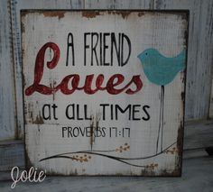 A friend loves at all times.distressed with blue bird hand painted Pallet Painting, Pallet Art, Pallet Signs, Primitive Crafts, Wood Crafts, Diy And Crafts, Painted Signs, Wooden Signs, Hand Painted