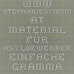 www.stephanieschmid.at _Material für Asylbewerber. Einfache Grammatik in pdf - fantastisch! Vielen Dank!