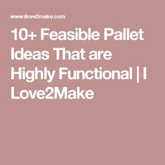 10+ Feasible Pallet Ideas That are Highly Functional | I Love2Make