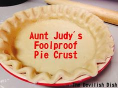 The Devilish Dish: Aunt Judy's Foolproof Pie Crust