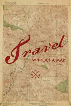Travel without a map.