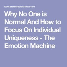 Why No One is Normal And How to Focus On Individual Uniqueness - The Emotion Machine