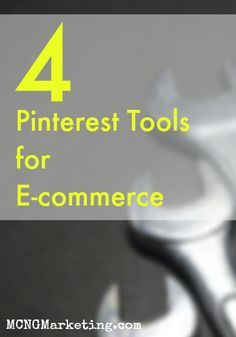 4 Pinterest Tools for E-commerce by Vincent Ng of MCNG Marketing.