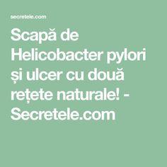 Scapă de Helicobacter pylori și ulcer cu două rețete naturale! - Secretele.com Alter, Good To Know, Natural Remedies, Health Care, Health Fitness, Healing, Pharmacy, Therapy, Varicose Veins