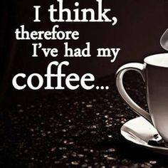 I don't drink coffee, but this is a very clever quote for coffee lovers :)