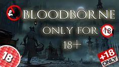 Bloodborne only for +18