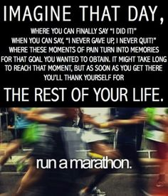 run a marathon. then run another. and keep doing just that.