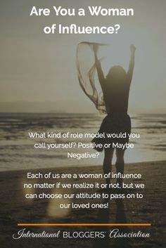 Are You a Woman of Influence? --- What kind of role model would you call yourself? Positive or Maybe Negative? Each of us are a woman of influence no matter if we realize it or not, but we can choose our attitude to pass on to our loved ones!