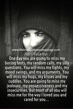 One Day You will Miss Me..