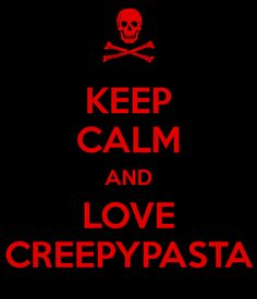 Keep Calm and Love CREEPYPASTA.