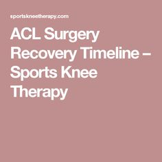 ACL Surgery Recovery Timeline – Sports Knee Therapy