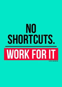 There are no shortcuts to success.. Always  work your way to success.