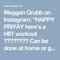 """Meggan Grubb on Instagram: """"HAPPY FRIYAY here's a HIIT workout 💁🏼🙅🏼🙋🏼🙆🏼 Can be done at home or gym yay! I thought when I put together this lil circuit that it wouldn't be…"""" • Instagram"""