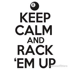 'Keep Calm and Rack Em Up' T-Shirt by shakeoutfitters Pool Table Room, Pool Tables, Camo Rooms, Pool Quotes, Garage Game Rooms, Pool Sticks, Dont Lie To Me, Vinyl Pool, Play Pool