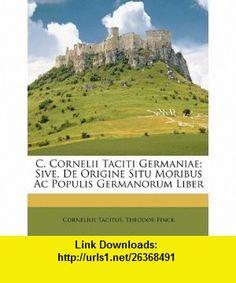 C. Cornelii Taciti Germaniae; Sive, De Origine Situ Moribus Ac Populis Germanorum Liber (Romanian Edition) (9781148531434) Cornelius Tacitus, Theodor Finck , ISBN-10: 1148531432  , ISBN-13: 978-1148531434 ,  , tutorials , pdf , ebook , torrent , downloads , rapidshare , filesonic , hotfile , megaupload , fileserve