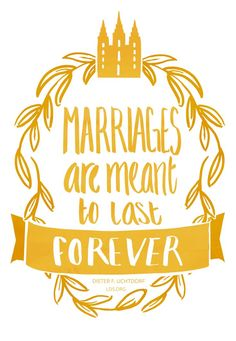 Marriages are meant to last forever. —Dieter F. Uchtdorf #LDS