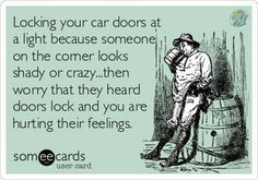 All the time! I actually had a guy laugh at me when I locked the door really fast, and then lock his own door as soon as he got into his car...