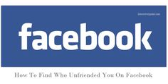 How To Find Who Unfriended You On Facebook is now made easy.