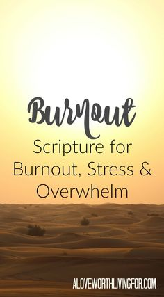 Burnout: Scripture for Burnout, Stress and Overwhelm - Life can get super hectic super fast, leaving us to feel completely overwhelmed and eventually totally burned out. Here is where to turn next time you find yourself in a season like that. by A Love Worth Living For