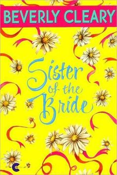 Sister of the Bride- Beverly Cleary Monica would always read me Cleary books this will be a perfect gift :)