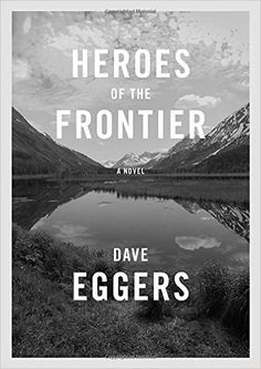 Heroes of the Frontier: Dave Eggers: 9780451493804: Amazon.com: Books