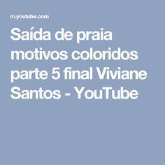 Saída de praia motivos coloridos parte 5  final Viviane Santos - YouTube
