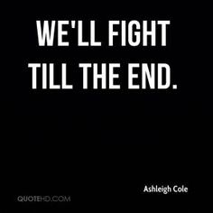 ashleigh-cole-quote-well-fight-till-the-end.jpg (289×289)