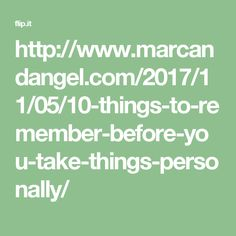 http://www.marcandangel.com/2017/11/05/10-things-to-remember-before-you-take-things-personally/