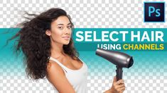 Select Hair & Remove Fringes Using Channels in Photoshop
