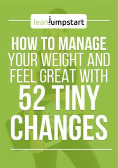 Clean Eating Changes: How to manage your weight and feel great with 52 tiny habits