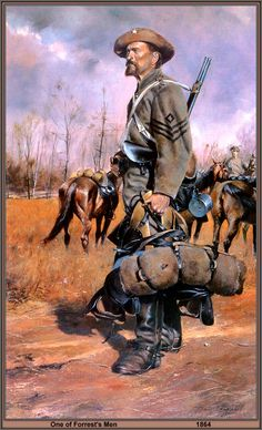 One of Forrest's Men... by artist Don Troiani, Confederate First Sergeant, In honor of my gg Grandfather, Sergeant and Chief Bugler, Tenth Texas Field Battery, Capt J.H. Pratt's Company Artillery, Texas Volunteers.