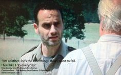 """Such a powerful statement that I had to post it.      It's message is something that I feel should resonate strongly in every father, grandfather, mentor, teacher, coach, etc.    I'm a father…he's the one thing I don't want to fail.  I feel like I do everyday."""" - King County Sheriff's Deputy Rick Grimes (Cherokee Rose - The Walking Dead Season 2 (Episode 4)    www.henrypym.com"""