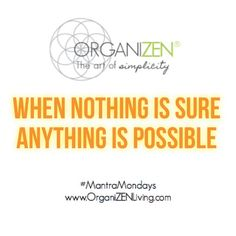 Happy Mantra Monday To You! When nothing is sure, anything is possible #Happy #Mantra #Monday #Life #Wisdom #Inspiration #Uplift #Soul #Simplicity #Love #MantraMondays #OrganiZEN #Divine #Love #Spirit #Energy #Lighthouse