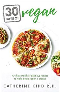30 Days of Vegan: A whole month of delicious recipes to make going vegan a breeze: Amazon.co.uk: Catherine Kidd: 9781841882871: Books