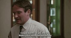 Seize the day Carpe Diem Dead Poets Society