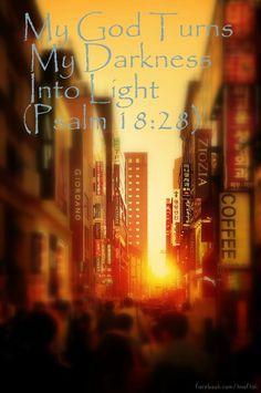 Psalm 18:28 ~ My God turns my darkness into light...