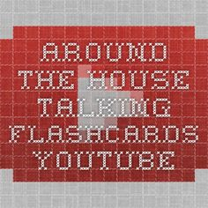 Around The House - Talking Flashcards - YouTubehttps://www.youtube.com/watch?v=L3nigtEU7rE