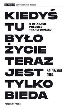 Kiedyś tu było życie teraz jest tylko bieda O ofiarach polskiej transformacji | Katarzyna Duda - Księgarnia znak.com.pl Calm
