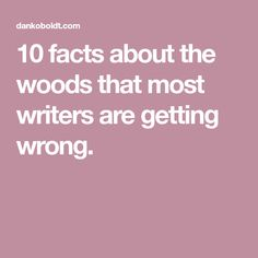 10 facts about the woods that most writers are getting wrong.