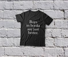 Boys in books are just better t-shirts for women tshirts shirts gifts womens top girls tumblr funny teenagers fashion teens teenager style