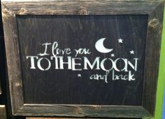 What my sister and I always say to each other....I Love You to the Moon and Back Wood Sign