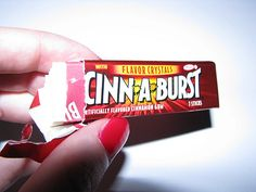 Cinnaburst Gum--remember you could eat the paper?  I ate the paper....maybe that's what happened!  It wasn't the paint chips or glue after all!