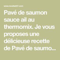 Pavé de saumon sauce ail au thermomix. Je vous proposes une délicieuse recette de Pavé de saumon sauce ail, facile et rapide a réaliser chez vous.