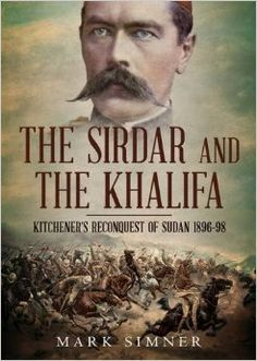 The Sirdar and The Khalifa: Kitchener's Reconquest of Sudan, 1896-98.